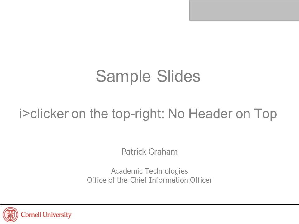 Sample Slides i>clicker on the top-right: No Header on Top Patrick Graham Academic Technologies Office of the Chief Information Officer