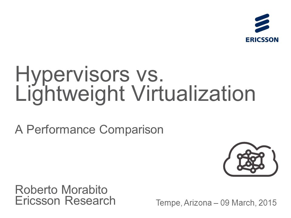 Slide title 70 pt CAPITALS Slide subtitle minimum 30 pt Roberto Morabito Ericsson Research Hypervisors vs.