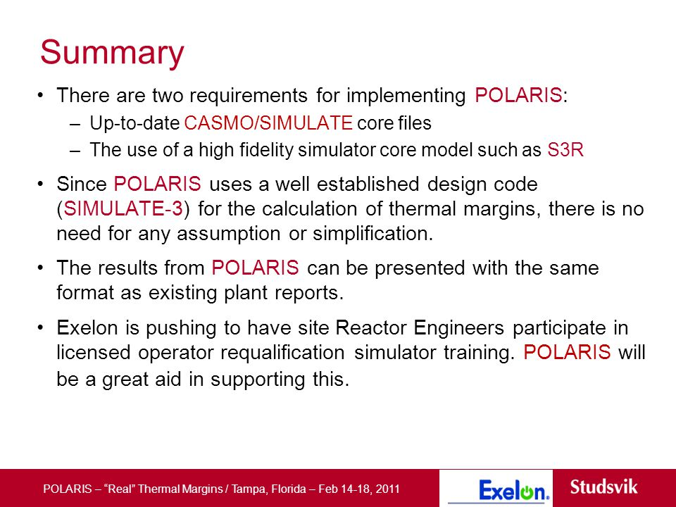 Slide title 36 pt Text 24 pt Bullets level 2 20 pt Summary There are two requirements for implementing POLARIS: –Up-to-date CASMO/SIMULATE core files