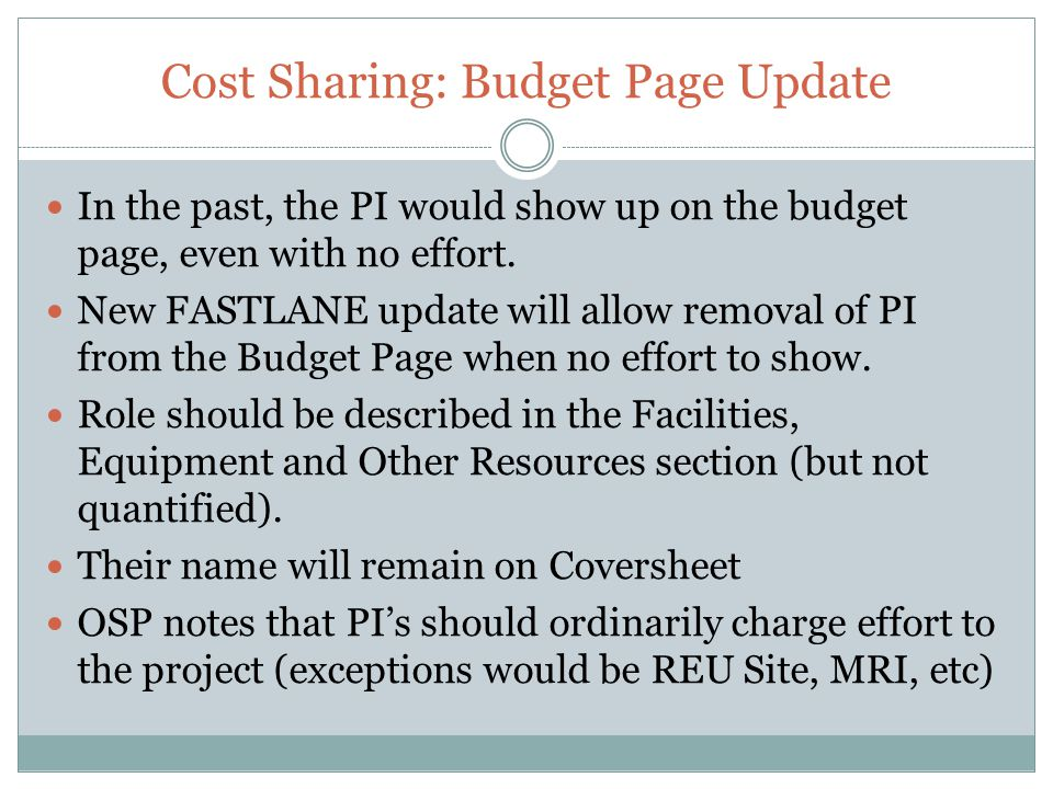 Cost Sharing: Budget Page Update In the past, the PI would show up on the budget page, even with no effort. New FASTLANE update will allow removal of