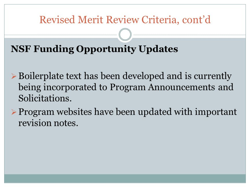 Revised Merit Review Criteria, cont'd NSF Funding Opportunity Updates  Boilerplate text has been developed and is currently being incorporated to Pro