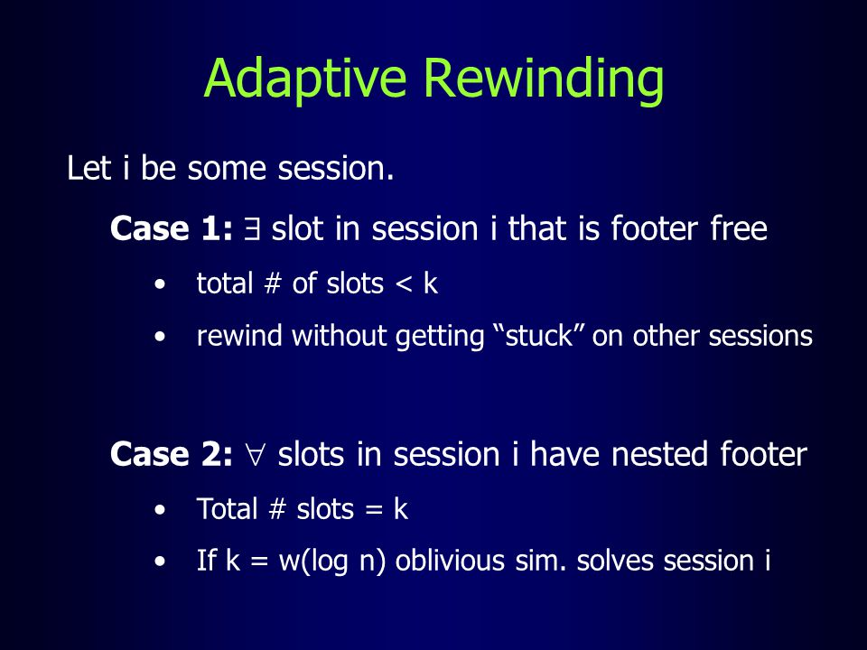 "Let i be some session. Case 1:  slot in session i that is footer free total # of slots < k rewind without getting ""stuck"" on other sessions Case 2: "