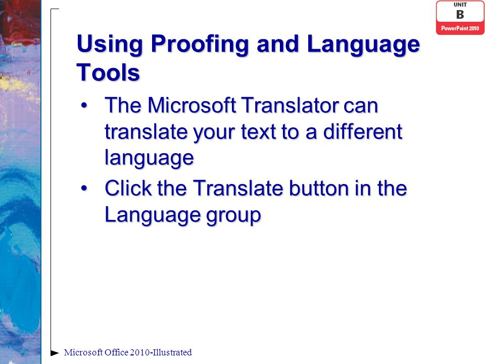 Using Proofing and Language Tools The Microsoft Translator can translate your text to a different languageThe Microsoft Translator can translate your text to a different language Click the Translate button in the Language groupClick the Translate button in the Language group Microsoft Office 2010-Illustrated