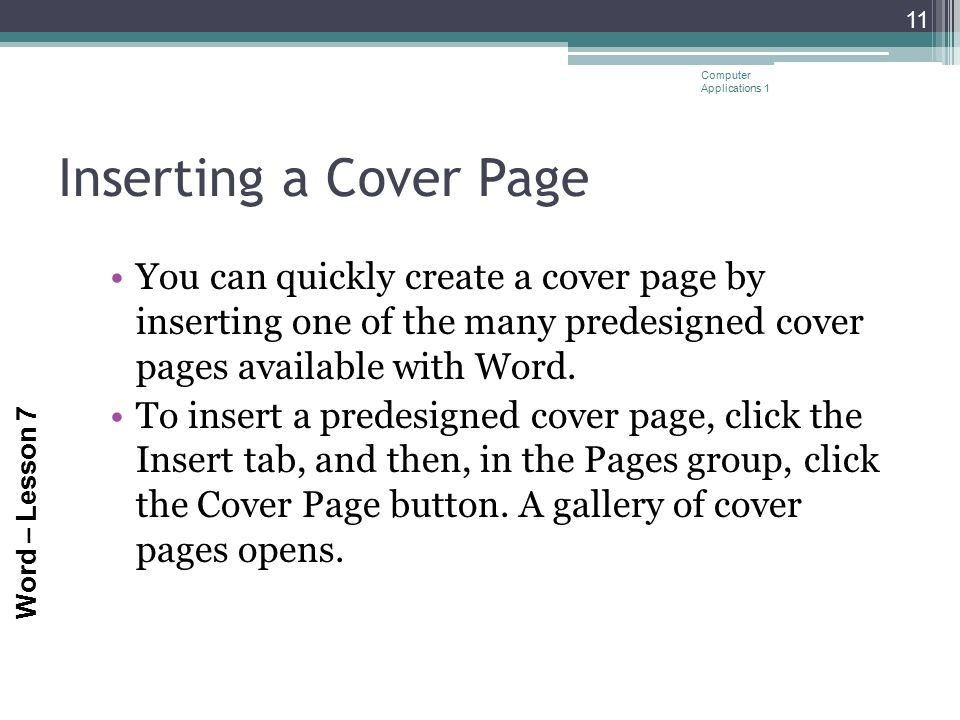 Word – Lesson 7 Inserting a Cover Page You can quickly create a cover page by inserting one of the many predesigned cover pages available with Word. T