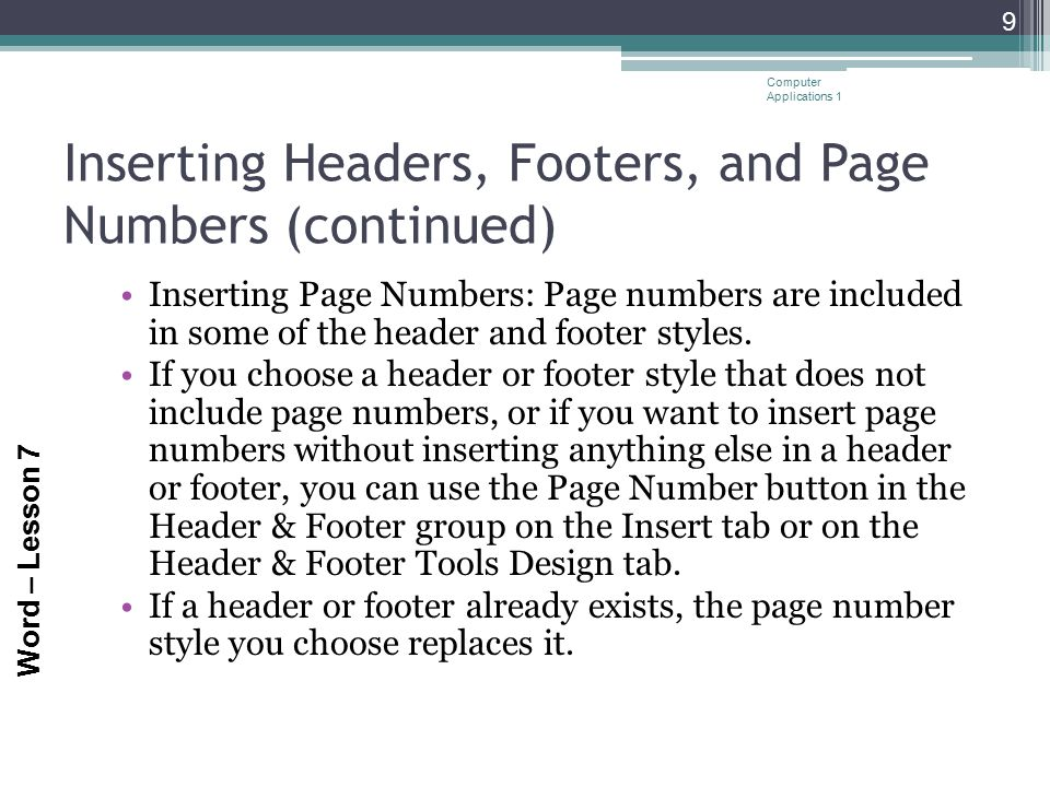 Word – Lesson 7 Inserting Headers, Footers, and Page Numbers (continued) Inserting Page Numbers: Page numbers are included in some of the header and f