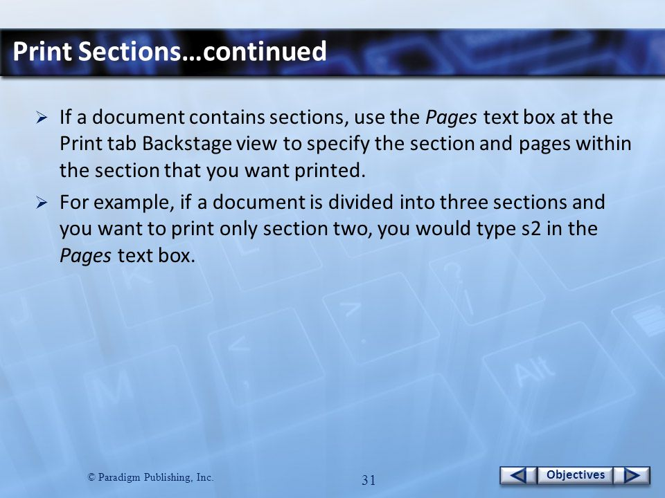 © Paradigm Publishing, Inc. 30 Objectives Print Sections  You can print specific pages in a document by inserting page numbers in the Pages text box