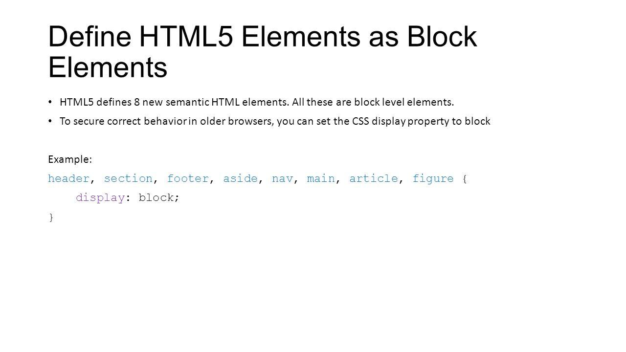 Define HTML5 Elements as Block Elements HTML5 defines 8 new semantic HTML elements.