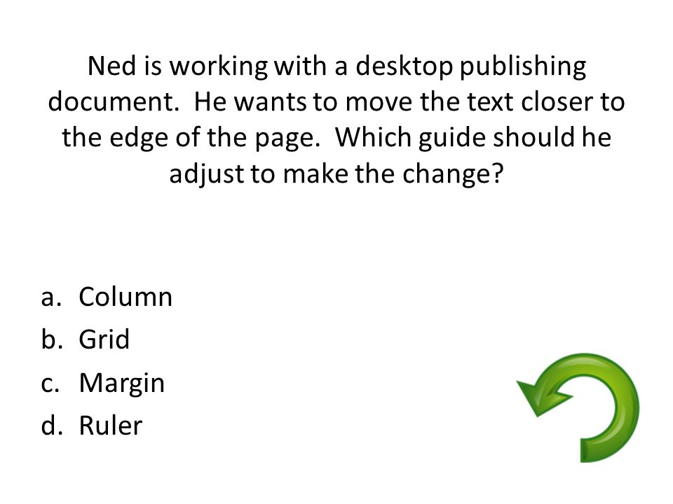 Ned is working with a desktop publishing document. He wants to move the text closer to the edge of the page. Which guide should he adjust to make the