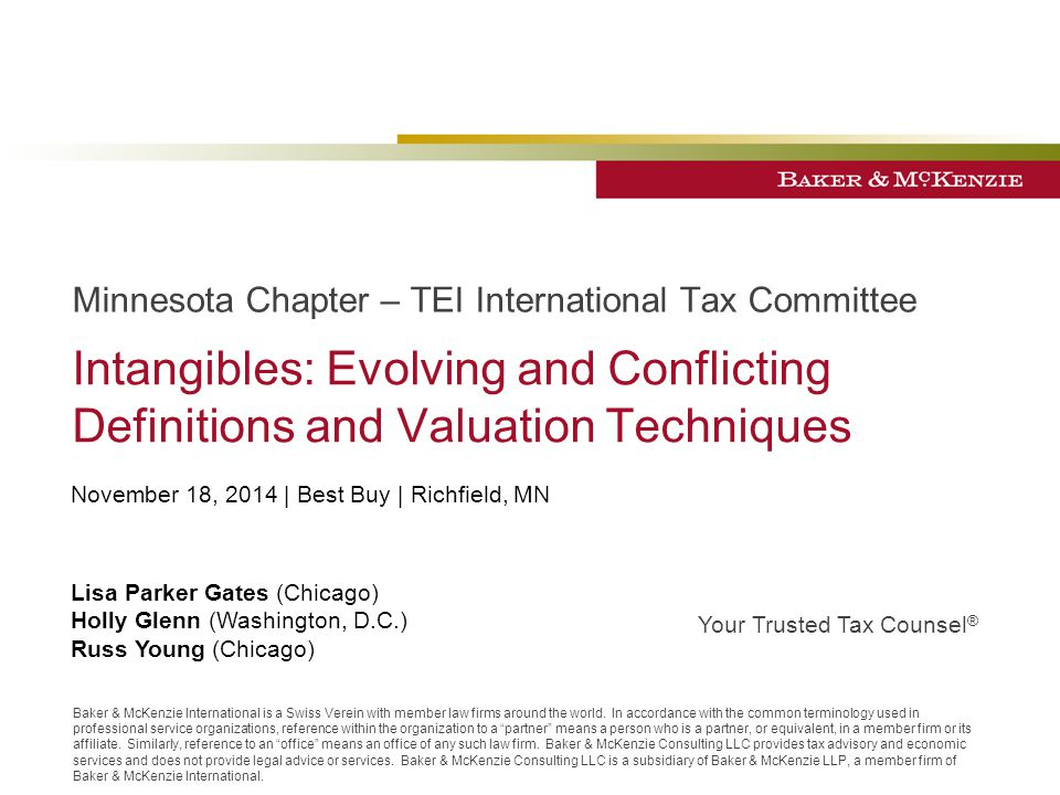 November 18, 2014 | Best Buy | Richfield, MN Your Trusted Tax Counsel ® Baker & McKenzie International is a Swiss Verein with member law firms around the world.