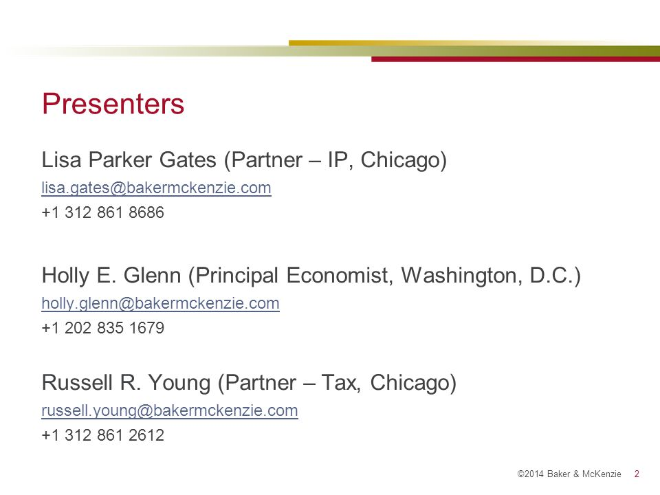 ©2014 Baker & McKenzie 2 Presenters Lisa Parker Gates (Partner – IP, Chicago) lisa.gates@bakermckenzie.com +1 312 861 8686 Holly E.