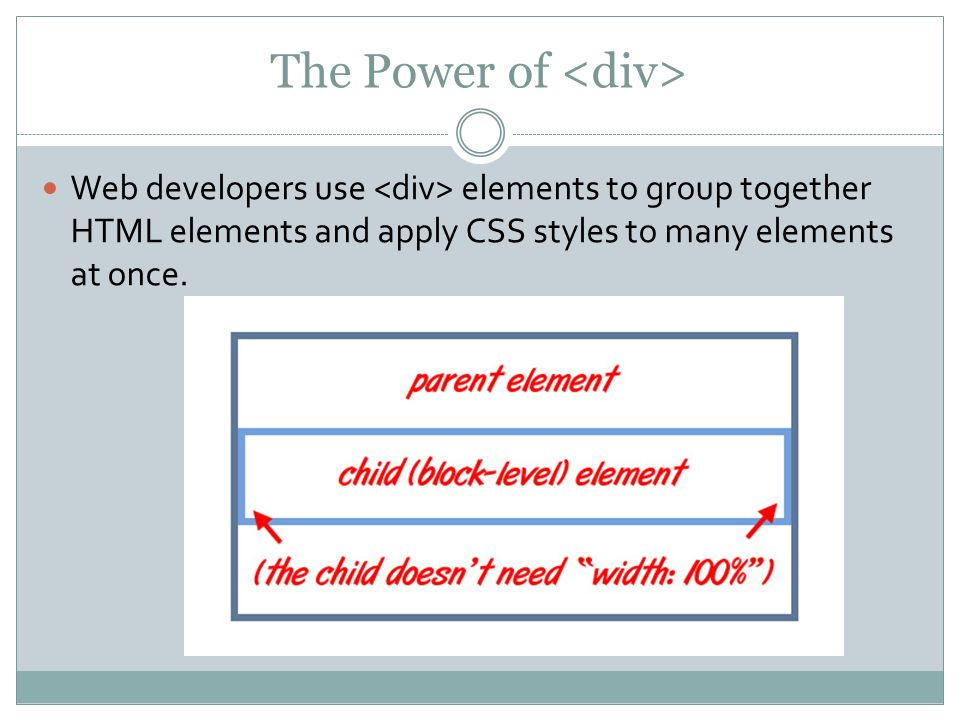 The Power of Web developers use elements to group together HTML elements and apply CSS styles to many elements at once.