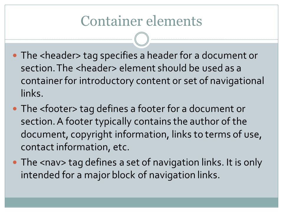 Container elements The tag specifies a header for a document or section.