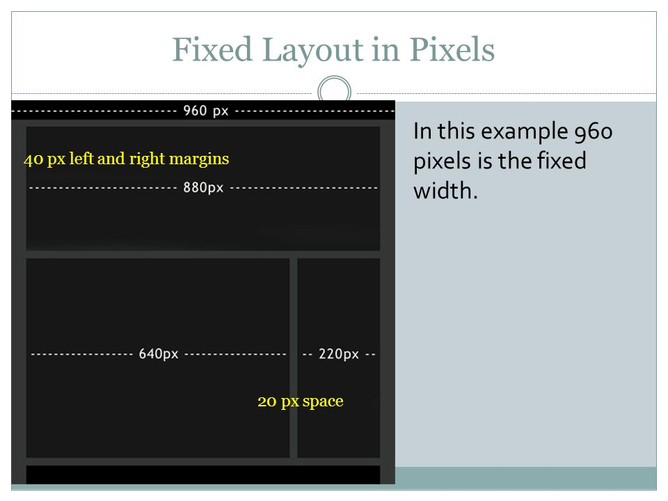 Fixed Layout in Pixels In this example 960 pixels is the fixed width.