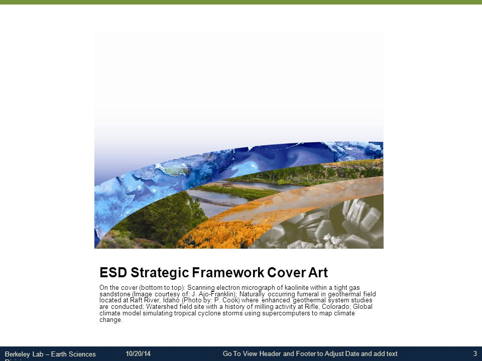 Berkeley Lab – Earth Sciences Division ESD Strategic Framework Cover Art On the cover (bottom to top): Scanning electron micrograph of kaolinite within a tight gas sandstone (Image courtesy of: J.