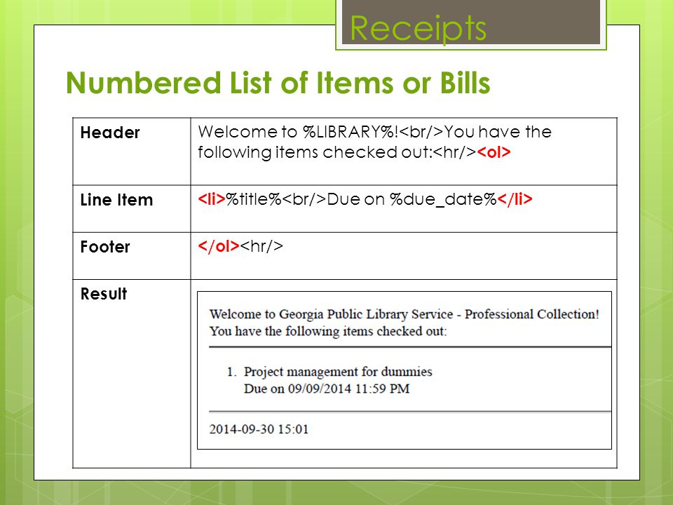 Receipts Numbered List of Items or Bills Header Welcome to %LIBRARY%! You have the following items checked out: Line Item %title% Due on %due_date% Fo
