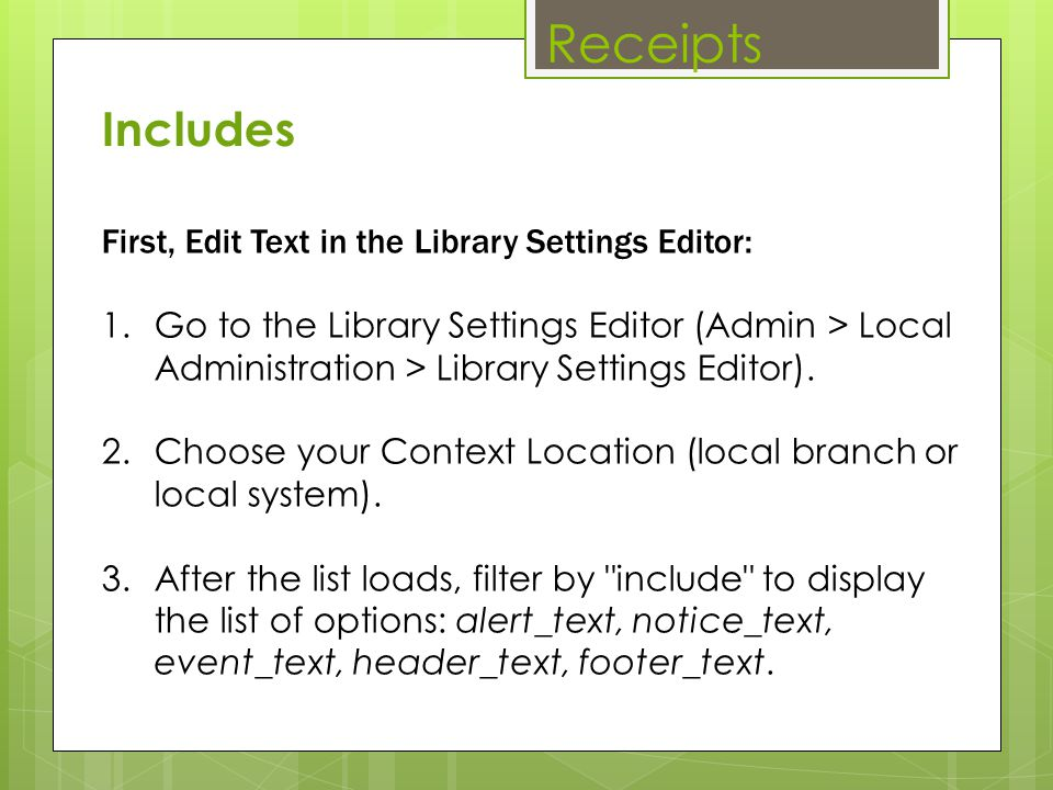 Receipts First, Edit Text in the Library Settings Editor: 1.Go to the Library Settings Editor (Admin > Local Administration > Library Settings Editor)