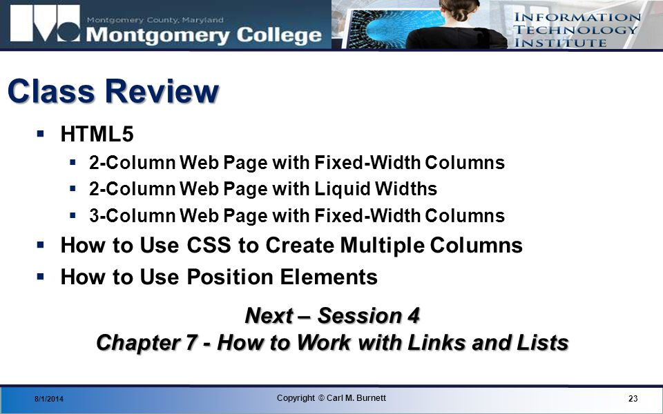 Class Review  HTML5  2-Column Web Page with Fixed-Width Columns  2-Column Web Page with Liquid Widths  3-Column Web Page with Fixed-Width Columns  How to Use CSS to Create Multiple Columns  How to Use Position Elements 8/1/2014 23 Copyright © Carl M.