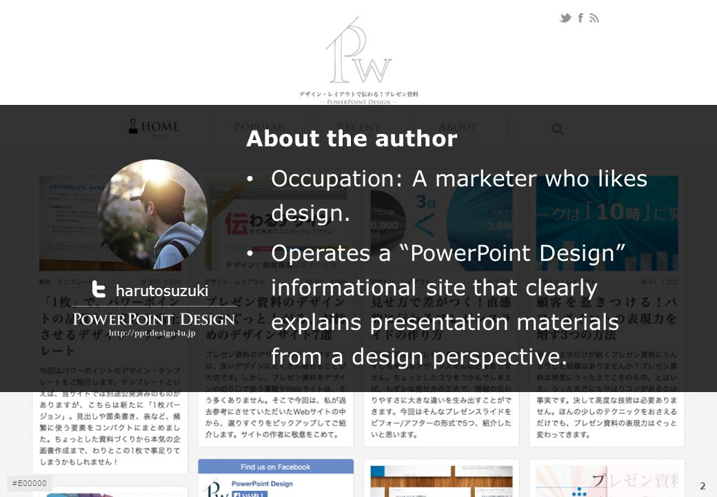 "About the author Occupation: A marketer who likes design. Operates a ""PowerPoint Design"" informational site that clearly explains presentation materia"