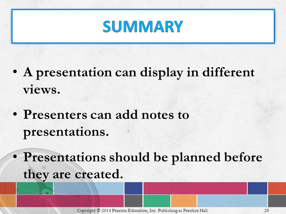 A presentation can display in different views. Presenters can add notes to presentations.