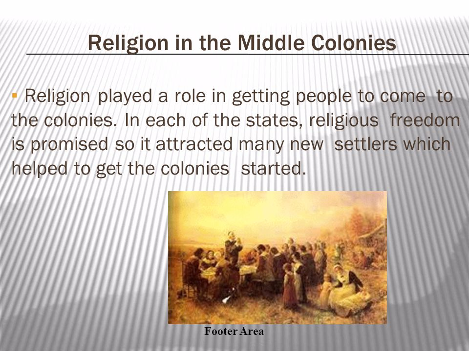 Footer Area Religion in the Middle Colonies ▪Religion played a role in getting people to come to the colonies.