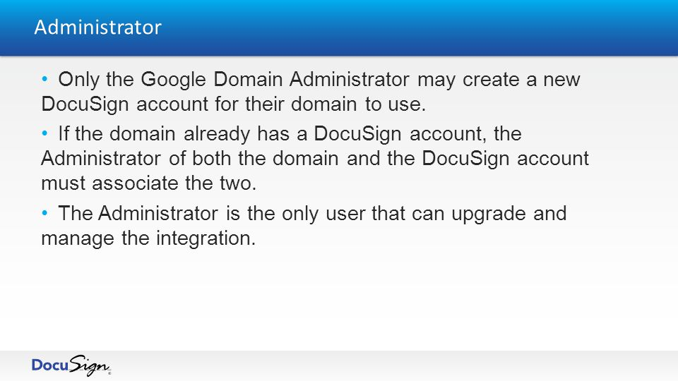Users All users that live under the domain will be auto provisioned an account with DocuSign when they use any of the DocuSign Integration features Users will have access to all of the same features as the administrator.