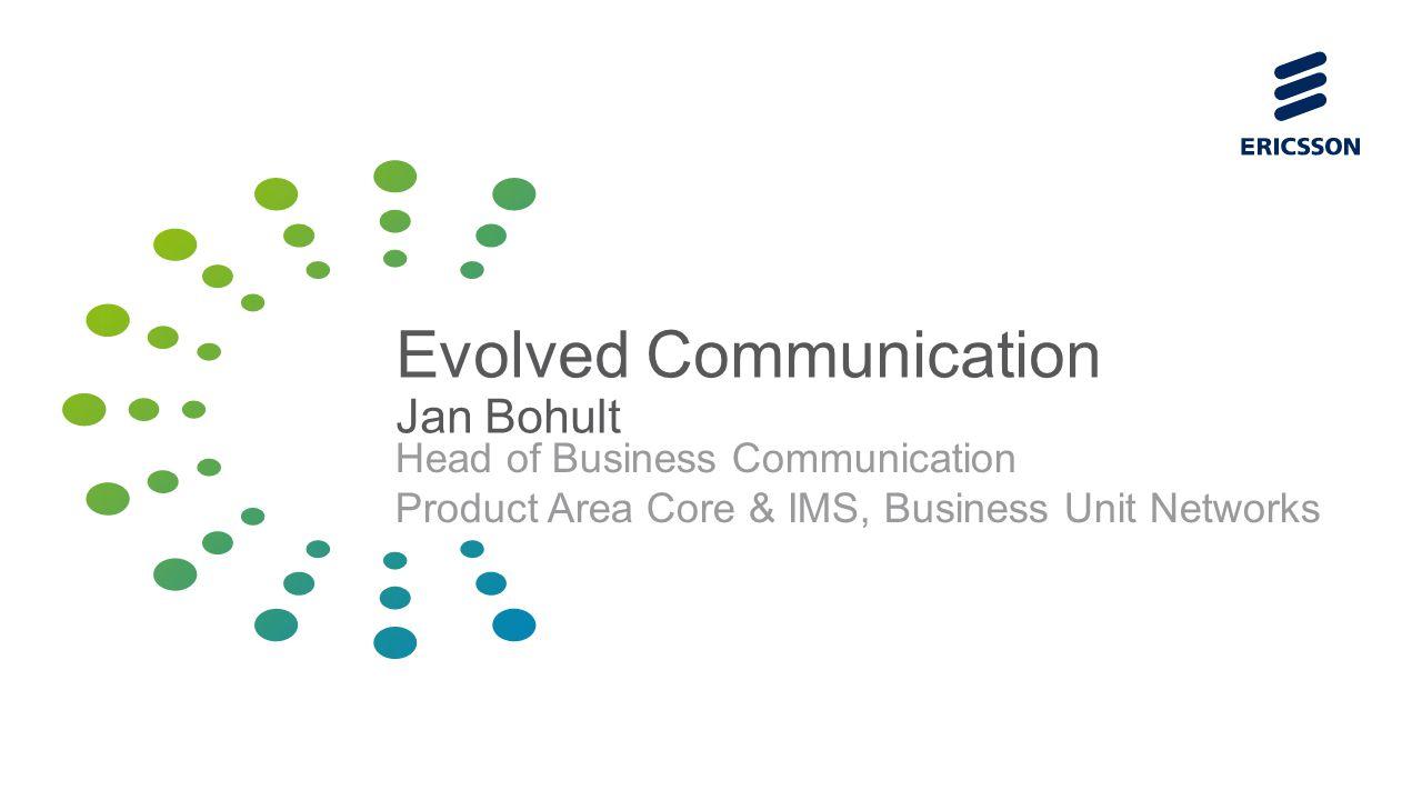 Slide title 70 pt CAPITALS Slide subtitle minimum 30 pt Evolved Communication Jan Bohult Head of Business Communication Product Area Core & IMS, Busin