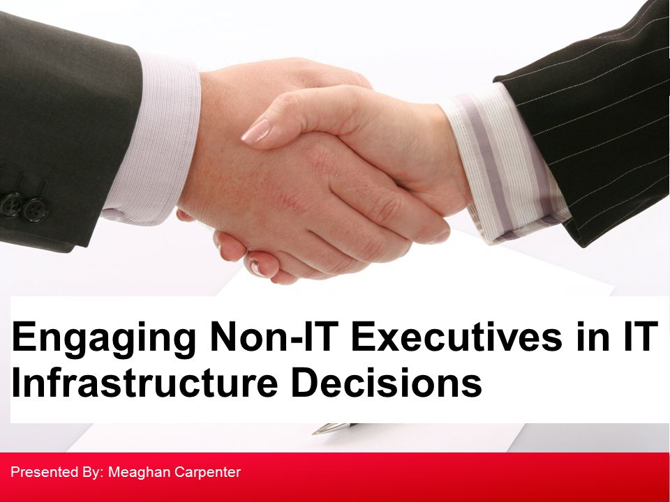 Your own sub headline This is an example text. Go ahead and replace it with your own text. Engaging Non-IT Executives in IT Infrastructure Decisions P