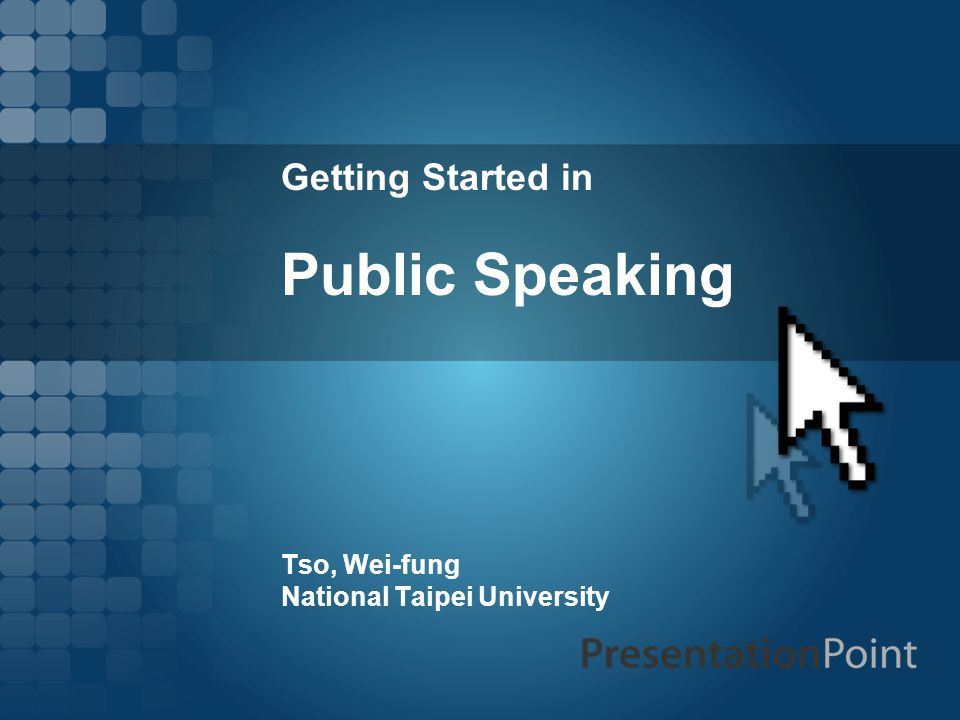 Getting Started in Public Speaking Tso, Wei-fung National Taipei University