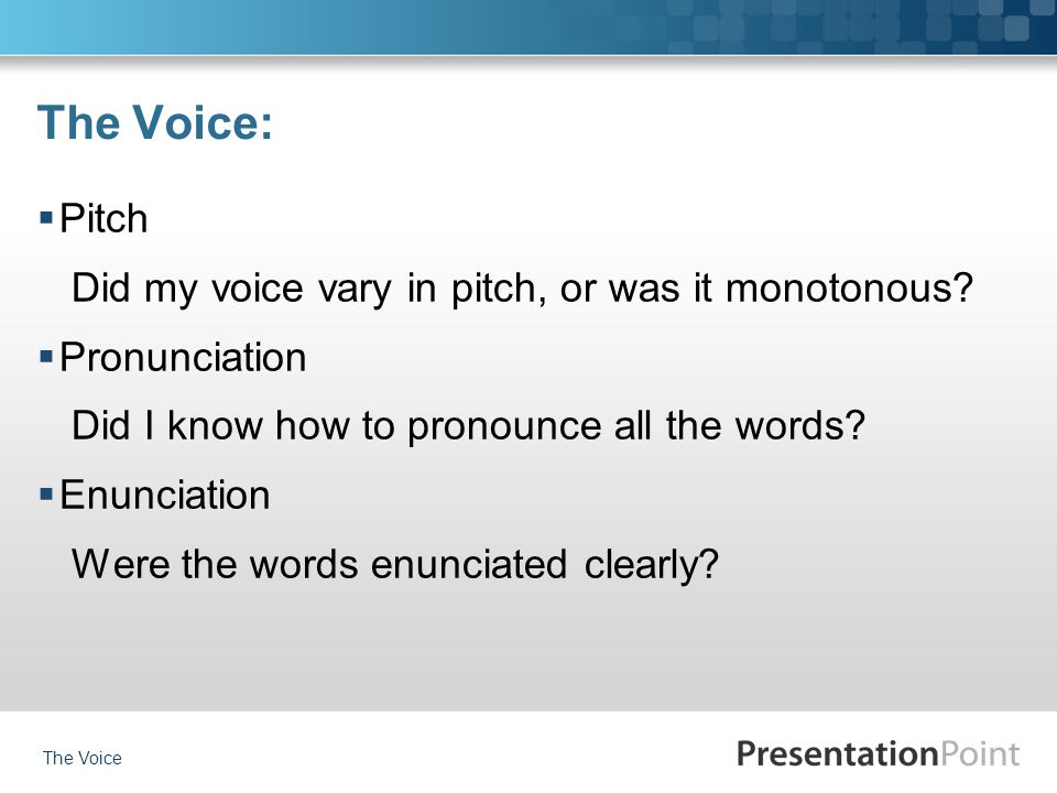 The Voice:  Pitch Did my voice vary in pitch, or was it monotonous.