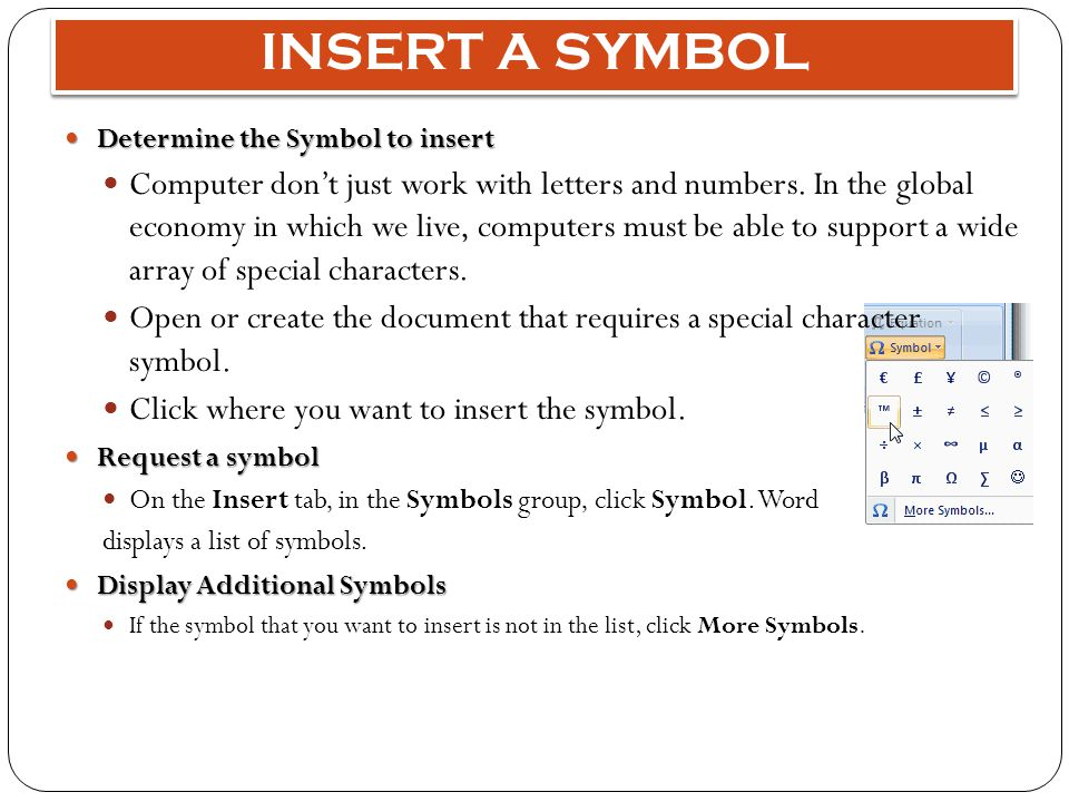 INSERT A SYMBOL Determine the Symbol to insert Determine the Symbol to insert Computer don't just work with letters and numbers.