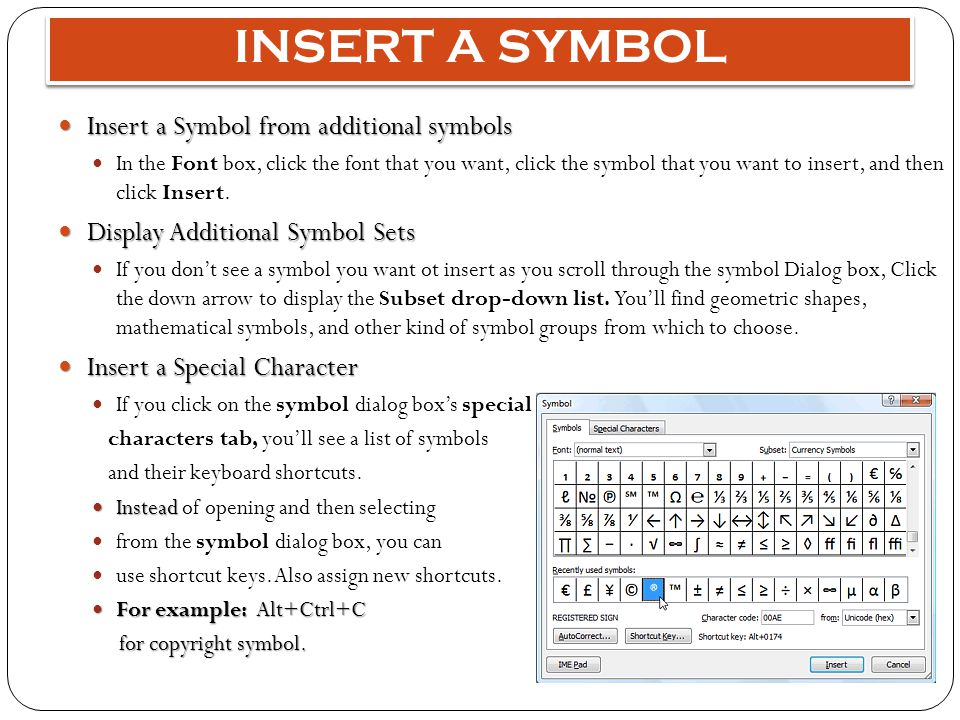 INSERT A SYMBOL Insert a Symbol from additional symbols Insert a Symbol from additional symbols In the Font box, click the font that you want, click the symbol that you want to insert, and then click Insert.