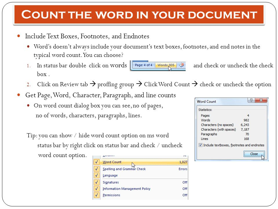 Count the word in your document Include Text Boxes, Footnotes, and Endnotes Word's doesn't always include your document's text boxes, footnotes, and end notes in the typical word count.