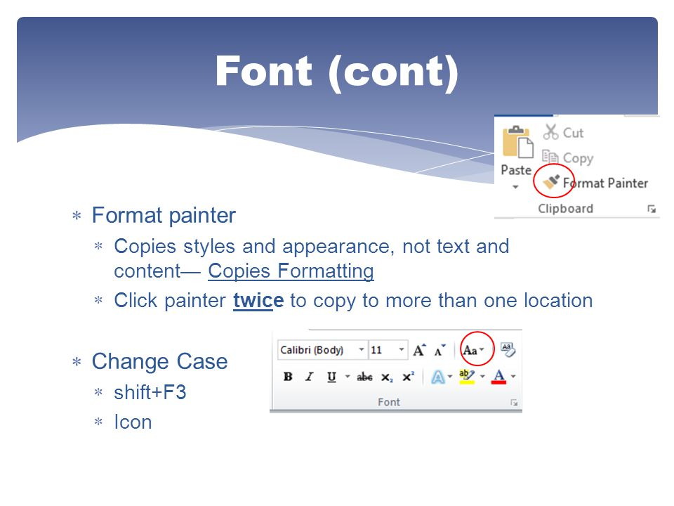  Format painter  Copies styles and appearance, not text and content— Copies Formatting  Click painter twice to copy to more than one location  Cha