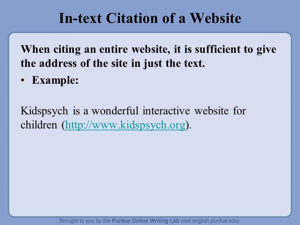 In-text Citation of a Website When citing an entire website, it is sufficient to give the address of the site in just the text.