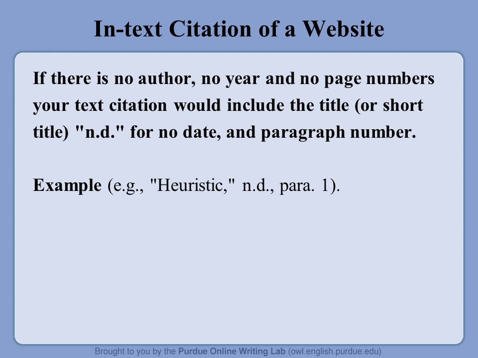 In-text Citation of a Website If there is no author, no year and no page numbers your text citation would include the title (or short title) n.d. for no date, and paragraph number.