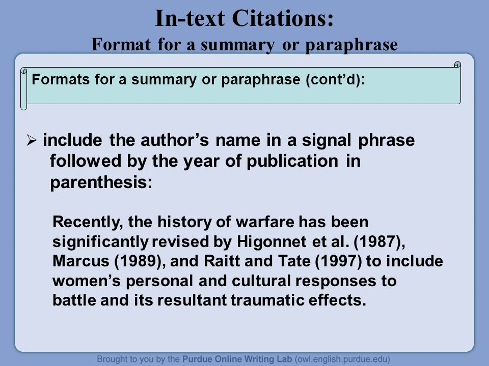 In-text Citations: Format for a summary or paraphrase  include the author's name in a signal phrase followed by the year of publication in parenthesi