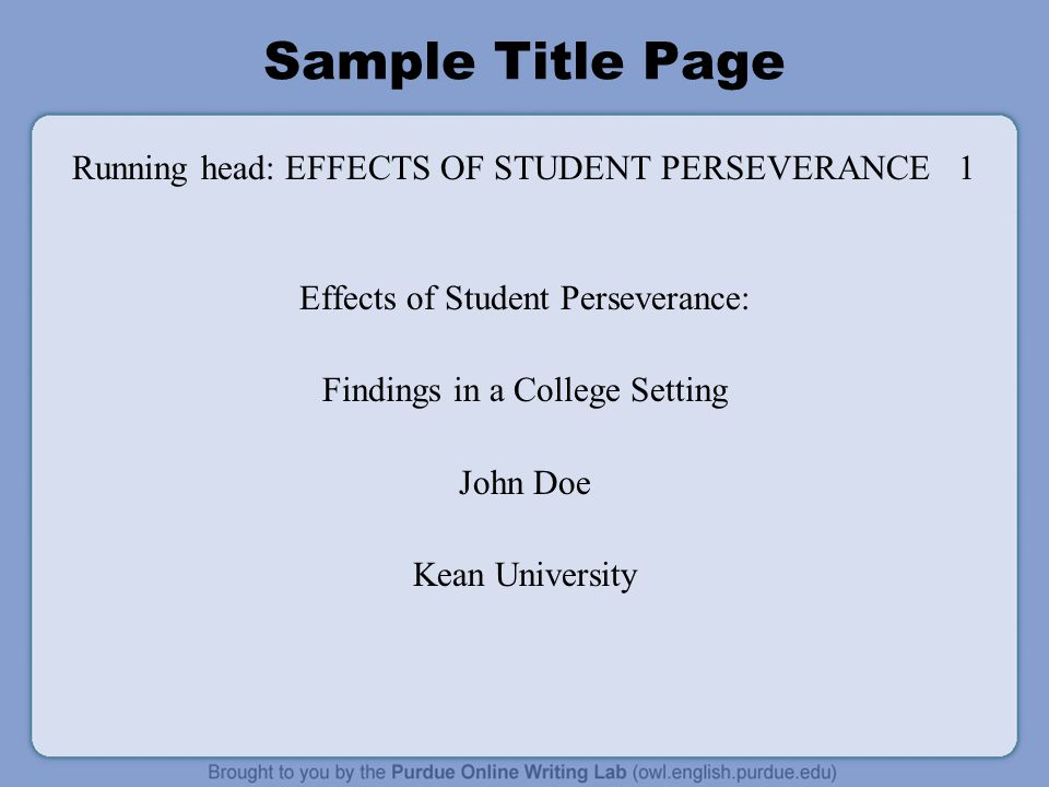 Sample Title Page Running head: EFFECTS OF STUDENT PERSEVERANCE 1 Effects of Student Perseverance: Findings in a College Setting John Doe Kean Univers