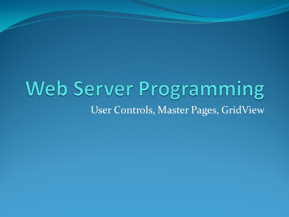 User Controls, Master Pages, GridView