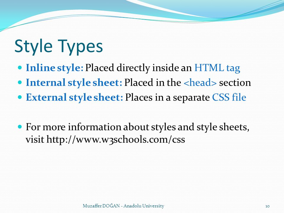 Style Types Inline style: Placed directly inside an HTML tag Internal style sheet: Placed in the section External style sheet: Places in a separate CS