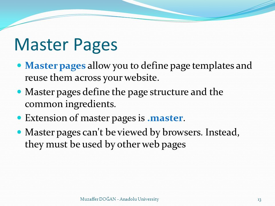 Master Pages Master pages allow you to define page templates and reuse them across your website.