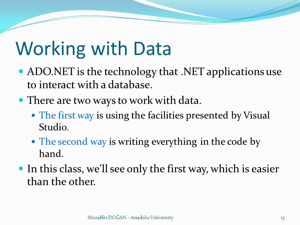 Working with Data ADO.NET is the technology that.NET applications use to interact with a database.
