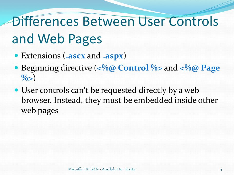 Differences Between User Controls and Web Pages Extensions (.ascx and.aspx) Beginning directive ( and ) User controls can't be requested directly by a
