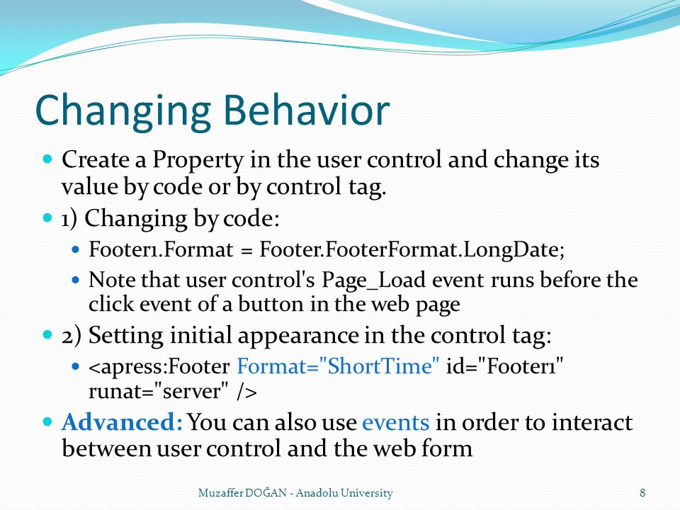 Changing Behavior Create a Property in the user control and change its value by code or by control tag. 1) Changing by code: Footer1.Format = Footer.F