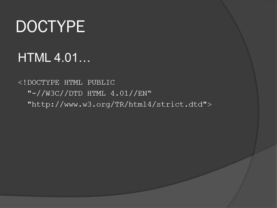 DOCTYPE HTML 4.01… <!DOCTYPE HTML PUBLIC -//W3C//DTD HTML 4.01//EN http://www.w3.org/TR/html4/strict.dtd >