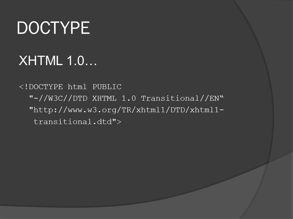 DOCTYPE XHTML 1.0… <!DOCTYPE html PUBLIC -//W3C//DTD XHTML 1.0 Transitional//EN http://www.w3.org/TR/xhtml1/DTD/xhtml1- transitional.dtd >
