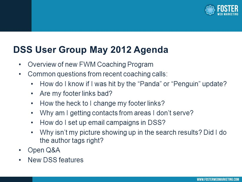 "DSS User Group May 2012 Agenda Overview of new FWM Coaching Program Common questions from recent coaching calls: How do I know if I was hit by the ""Pa"
