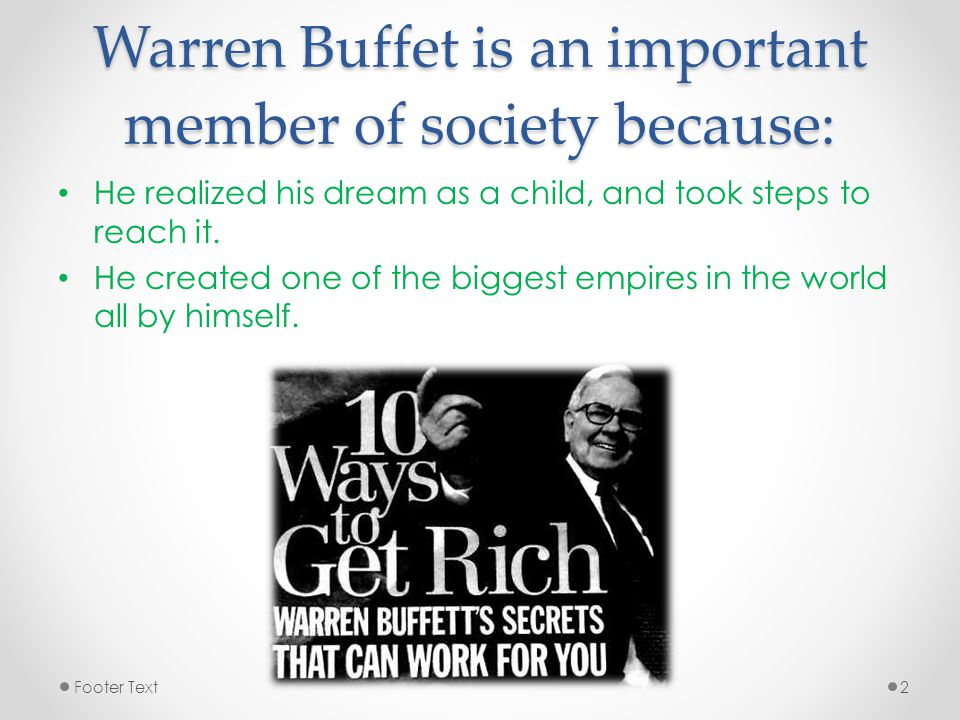 Warren Buffet is an important member of society because: He realized his dream as a child, and took steps to reach it.