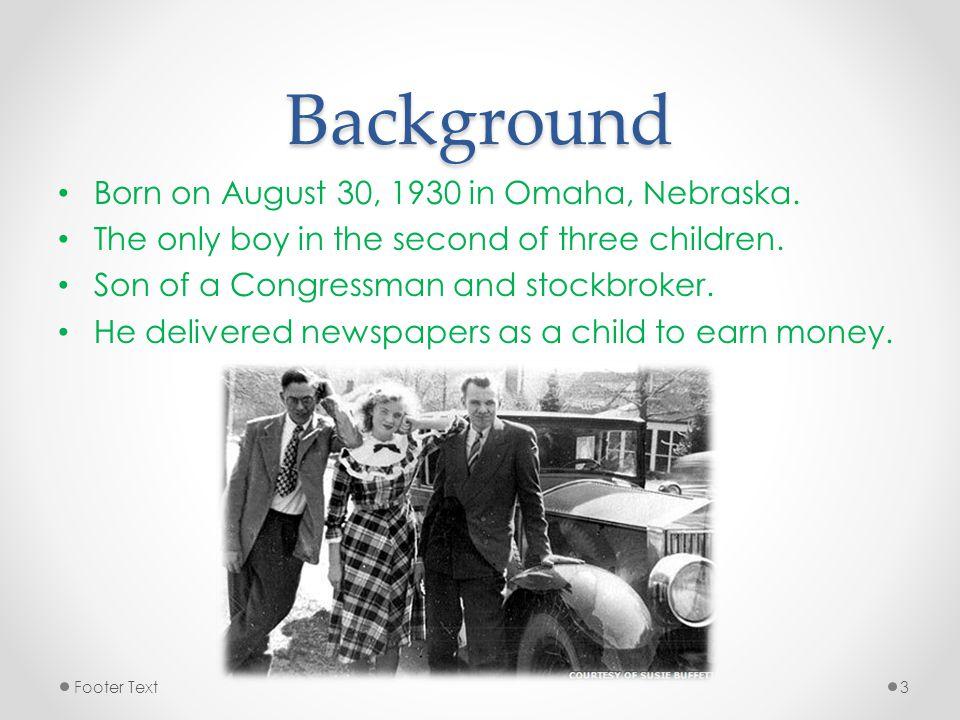 Background Born on August 30, 1930 in Omaha, Nebraska.