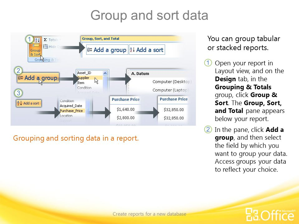 Group and sort data Create reports for a new database Grouping and sorting data in a report.