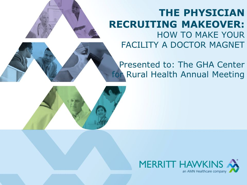PHYSICIAN RECRUITING IN 2013 THERE'S GOOD NEWS AND BAD NEWS